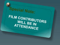 Special Note:  FILM CONTRIBUTORS  WILL BE IN ATTENDANCE