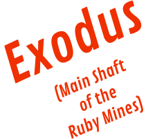 Exodus (Main Shaft of the  Ruby Mines)